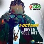 I-Octane – Never Sell Out (GPS Riddim)