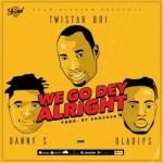 Twistar Ft. Danny S, OlaDips – We Go Dey Alright (Remix)