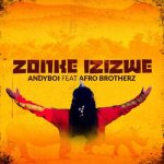 Andyboi Ft. Afro Brotherz – Zonke Izizwe