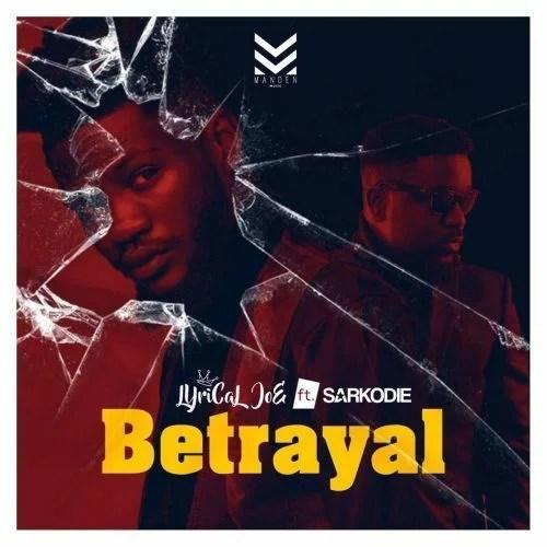 Lyrical Joe Ft. Sarkodie - Betrayal Mp3 Audio Download