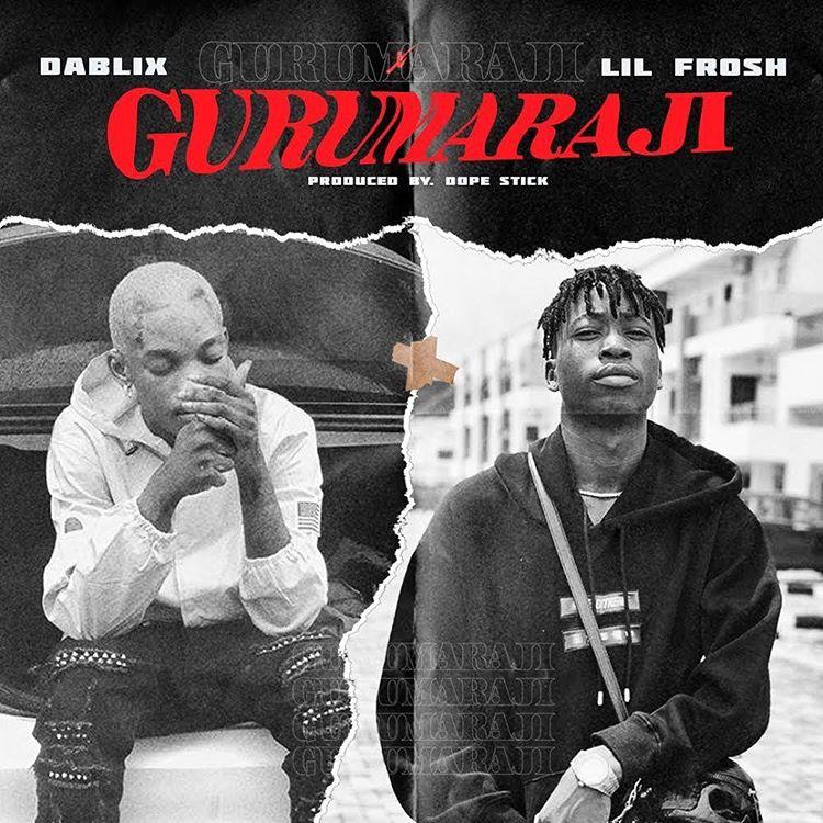 DaBlixx Ft. Lil Frosh - Gurumaraji Mp3 Audio Download