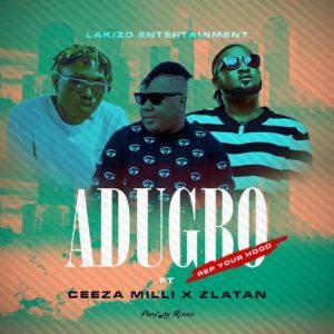 Lakizo Ent - Adugbo Ft. Zlatan X Ceeza Milli Mp3 Audio Download
