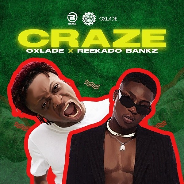 Oxlade - Craze Ft. Reekado Banks Mp3 Audio Download
