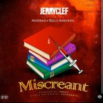 Jerryclef Ft. Bella Shmurda x Mohbad – Miscreant