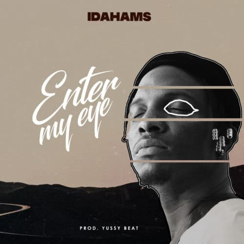 Idahams - Enter My Eye (Prod. by Yussy Beat) Mp3 Audio Download