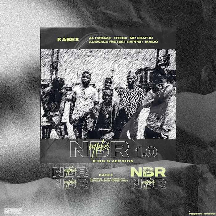 Kabex Ft. Al Habaze, Otega, Gbafun, Adewale, Oko Ilu Maido - NBR Cypher 1.0 (Kings Version) Mp3 Audio Download