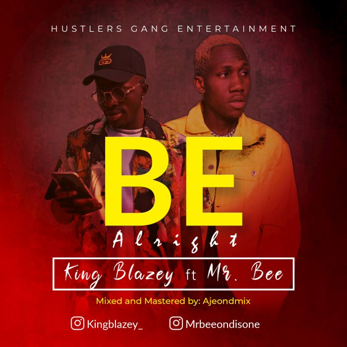 King Blazey Ft. Mr Bee - Be Alright Mp3 Audio Download