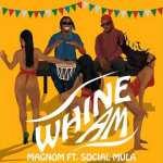 Magnom – Whine am Ft. Social Mulla