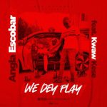 Angla Escobar – We Dey Play Ft. Kwaw Kese
