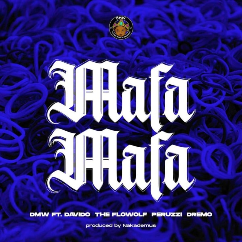 DMW, Davido - Mafa Mafa Ft. The Flowolf x Peruzzi x Dremo Mp3 Audio Download