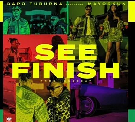 Dapo Tuburna - See Finish Ft. Mayorkun Mp3 Audio Download