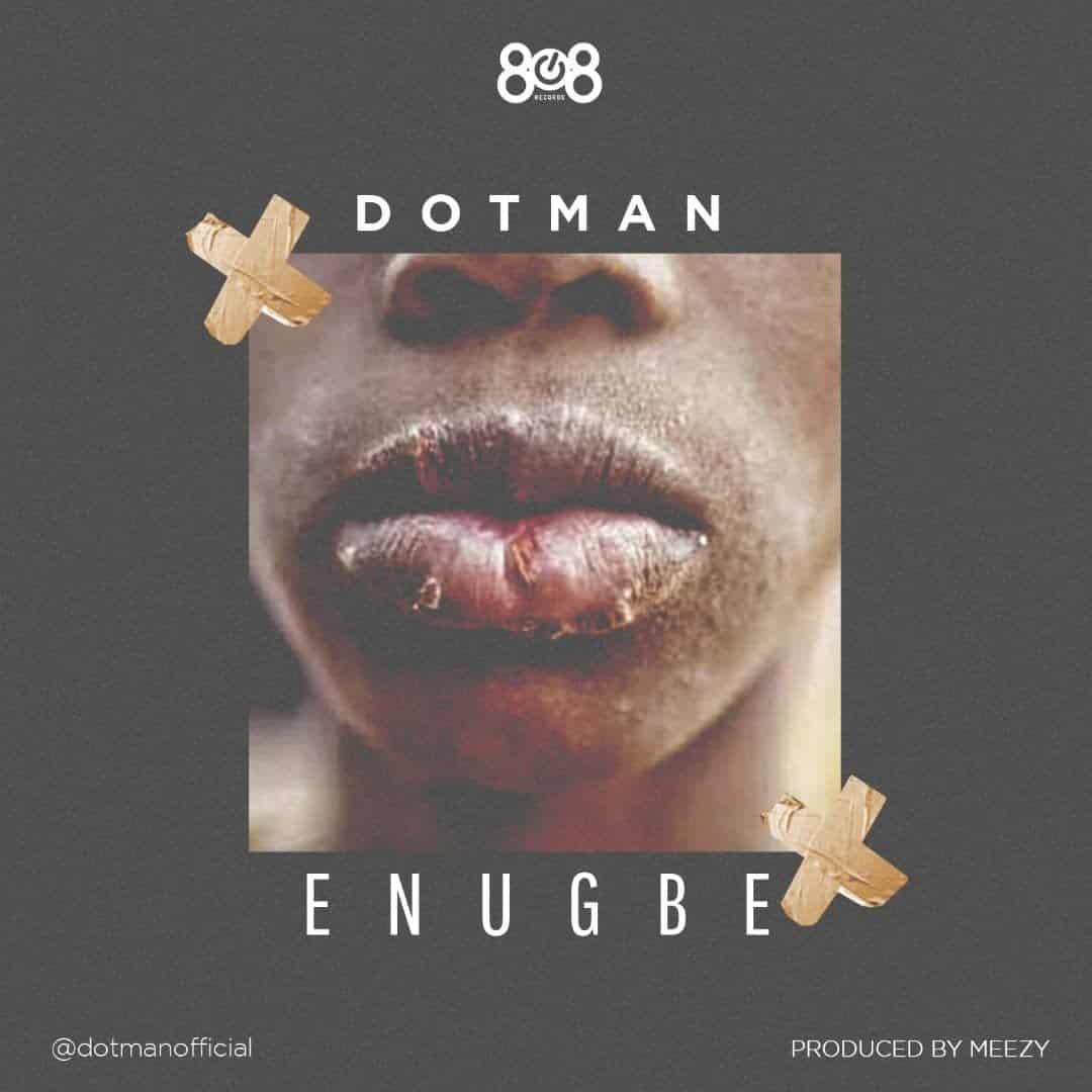Dotman - Enugbe (prod. By Meezy) Mp3 Audio Download