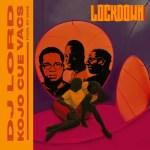 DJ Lord – Lockdown Ft. Ko-Jo Cue, Vacs