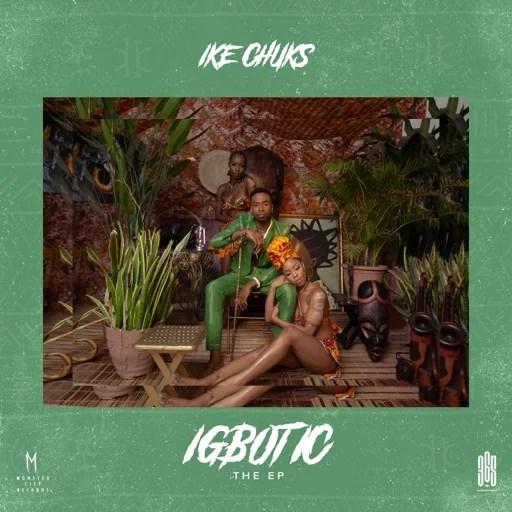 Ike Chuks - Igbotic Ft. Mystro, Boj EP (Full Album) Mp3 Zip Fast Download