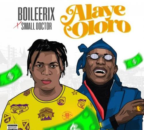 Boileerix Ft. Small Doctor - Alaye Oloro Mp3 Audio Download