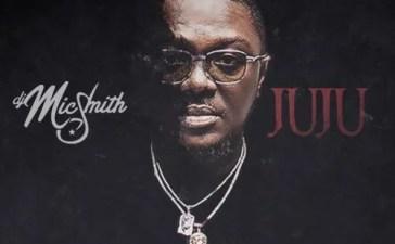 DJ Mic Smith - Juju Ft. Ckay, Blaqbonez, Tneeya, Pappy Kojo, Kweku Afro, J.Derobie Mp3