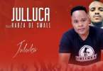 Julluca - Juluka Ft. Kabza De Small Mp3 Audio Download