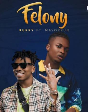 Rukky - Felony Ft. Mayorkun Mp3 Audio Download