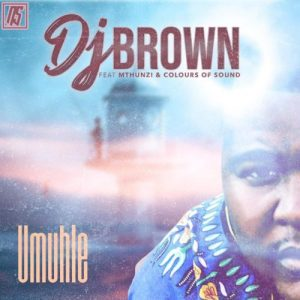 DJ Brown - Umuhle Ft. Mthunzi, Colours Of Sound Mp3 Audio Download