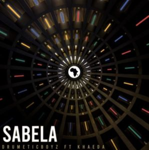 DrumeticBoyz - Sabela Ft. Khaeda Mp3 Audio Download