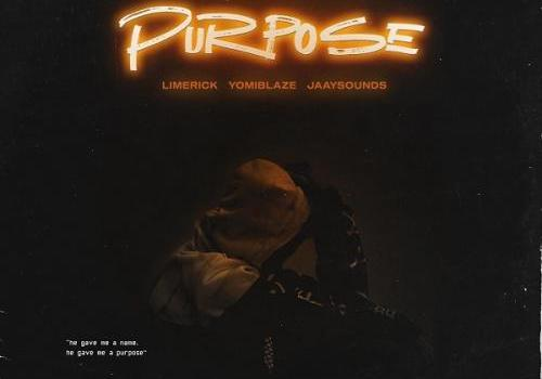 Limerick Ft. Yomi Blaze, Jaaysounds - Purpose Mp3 Audio Download