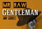 Mr Raw Ft. Phyno - Gentleman Mp3 Audio Download