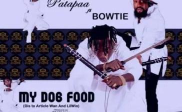 Patapaa - My Dog Food Ft. Bowtie (Lilwin & Article Wan Diss) Mp3 Audio Download