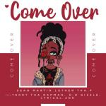 Sean Martin Luther Tha P – Come Over Ft. Lyrical Joe, D.O Gizzle, Terry Tha Rapman