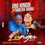 Ziro Kingin Ft. Dablixx Oshaa – From The Lungu