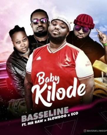 Basseline - Baby Kilode Ft. Mr Raw, Slowdog, Eco Mp3 Audio Download