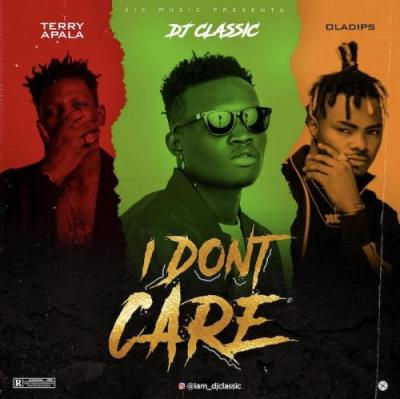 DOWNLOAD MP3: DJ Classic Ft. Terry Apala & OIadips – I Don't Care
