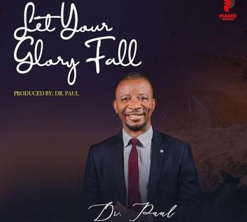 Dr. Paul - Let Your Glory Fall (Audio + Video) Mp3 Mp4 Download