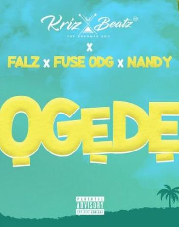 Krizbeatz - Ogede Ft. Falz, Fuse ODG, Nandy Mp3 Audio Download