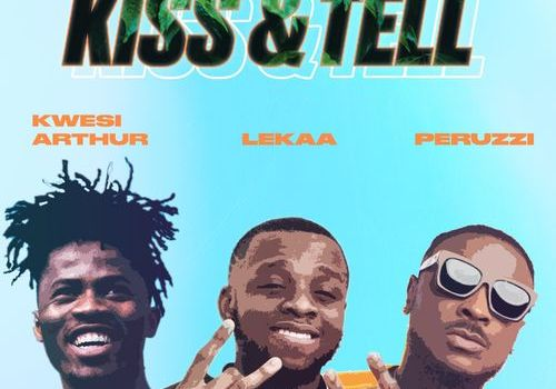 Lekaa - Kiss & Tell Ft. Peruzzi, Kwesi Arthur Mp3 Audio Download