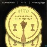 Oluwakuwait – Pito Ft. Blaq Jerzee