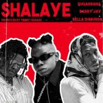 Sugarbana – Shalaye Ft. Barry Jhay, Bella Shmurda