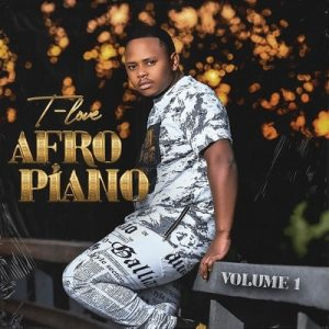T-Love - Afro Piano Vol. 1 (FULL EP) Mp3 Zip Fast Download Free audio Complete