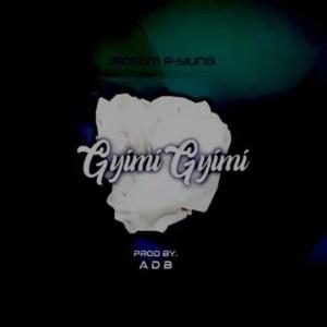Bosom P-Yung - GyimiGyimii Mp3 Audio Download