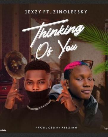 Jexzy Ft. Zinoleesky - Thinking Of You Mp3 Audio Download