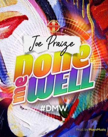 Joe Praize - Done Me Well (DMW) Mp3 Audio Download