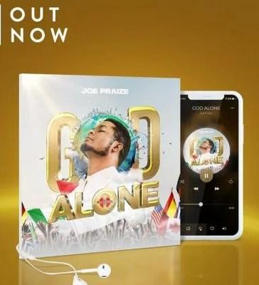 Joe Praize - God Alone Mp3 Audio Download