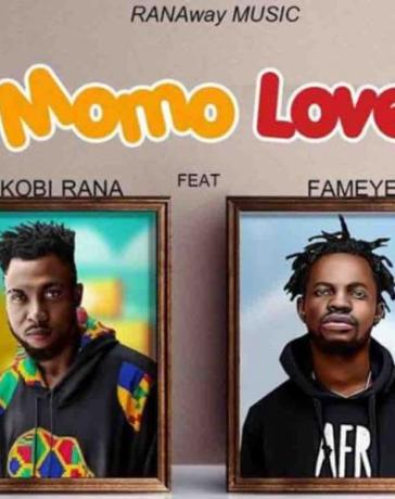 Kobi Rana - Momo Love Ft. Fameye Mp3 Audio Download