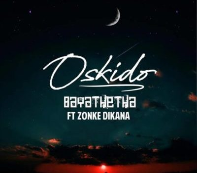 Oskido - Bayathetha Ft. Zonke Mp3 Audio Download