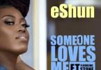 eShun ft. Flowking Stone - Someone Loves Me Mp3 Audio Download