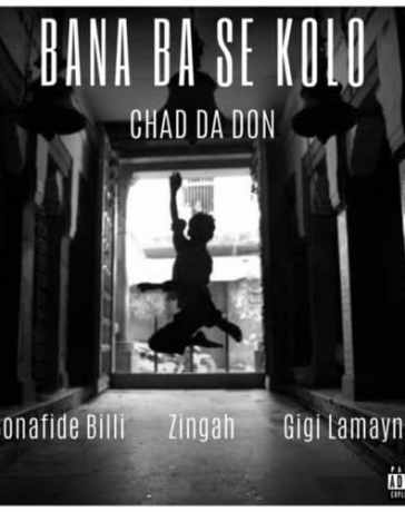 Chad Da Don - Bana Ba Se Kolo Ft. Zingah, Gigi Lamayne, Bonafide Billi Mp3 Audio Download