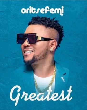 Oritse Femi - Greatest Mp3 Audio Download