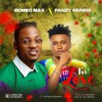 Romeo Max – For Love Ft. Fanzy Papaya