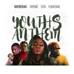 Raybekah – Youths Anthem Ft. Dremo, Yungsam, GCN