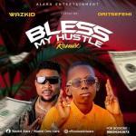 Wazkid Ft. Oritse Femi – Bless My Hustle (Remix)
