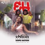 [Audio + Video] eShun – EH Ft. DopeNation